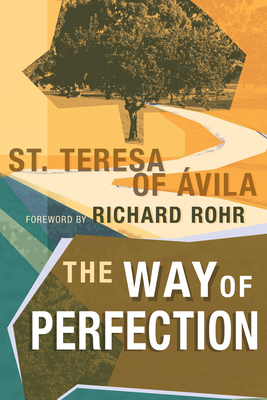 The Way of Perfection - Teresa of Avila, and Rohr, Richard (Foreword by)