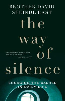 The Way of Silence: Engaging the Sacred in Daily Life - Steindl-Rast, David, O.S.B., and Von Stamwitz, Alicia (Editor)