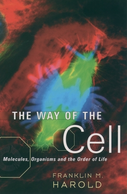The Way of the Cell: Molecules, Organisms, and the Order of Life - Harold, Franklin M