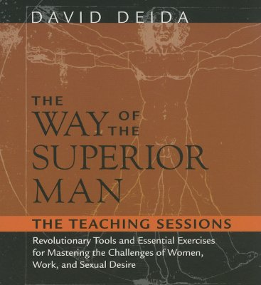 The Way of the Superior Man: The Teaching Sessions - Deida, David