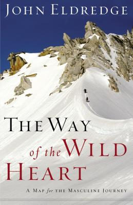 The Way of the Wild Heart: A Map for the Masculine Journey - Eldredge, John