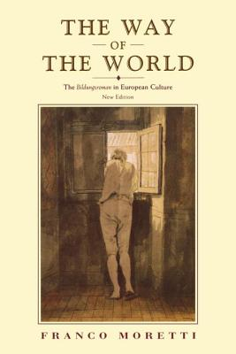 The Way of the World: The Bildungsroman in European Culture - Moretti, Franco, and Sbragia, Albert (Translated by)