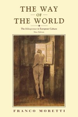 The Way of the World: The Bildungsroman in European Culture - Moretti, Franco