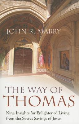 The Way of Thomas: Nine Insights for Enlightened Living from the Secret Sayings of Jesus - Mabry, John R, Rev., PhD