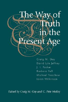 The Way of Truth in the Present Age - Gay, Craig M (Editor), and Molloy, C Pete (Editor), and Eglington, Graham (Foreword by)