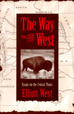 The Way to the West: Essays on the Central Plains - West, Elliott