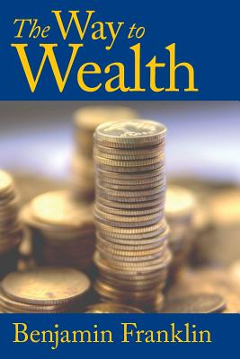 The Way to Wealth - Franklin, Benjamin
