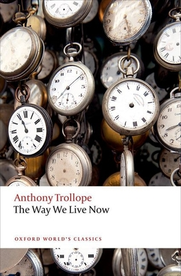 The Way We Live Now - Trollope, Anthony, and O'Gorman, Francis (Editor)