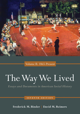 The Way We Lived: Essays and Documents in American Social History, Volume II: 1865 - Present - Binder, Frederick M., and Reimers, David M.