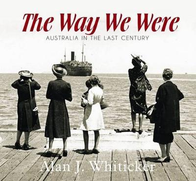 The Way We Were: Australia in the Last Century - Whiticker, Alan J.