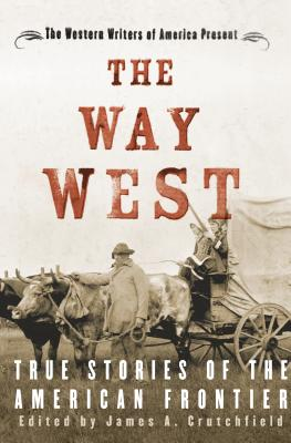 The Way West: True Stories of the American Frontier - Crutchfield, James A, Professor (Editor)