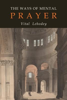The Ways of Mental Prayer - Lehodey, Vitalis O C R, and Lehodey, O C R Vitalis