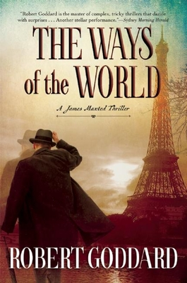 The Ways of the World: A James Maxted Thriller - Goddard, Robert
