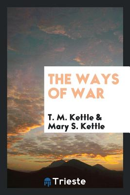 The Ways of War - Kettle, T M, and Kettle, Mary S