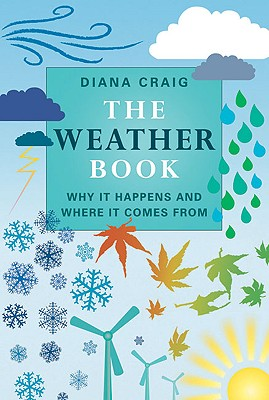The Weather Book: Why It Happens and Where It Comes from - Craig, Diana, and Patel, Sailesh