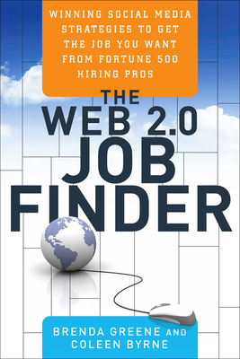 The Web 2.0 Job Finder: Winning Social Media Strategies to Get the Job You Want from Fortune 500 Hiring Pros - Greene, Brenda, and Byrne, Coleen
