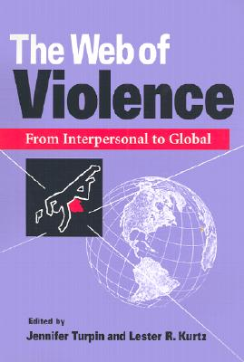 The Web of Violence: From Inter0al to Global - Turpin, Jennifer (Editor), and Kurtz, Lester R (Editor)