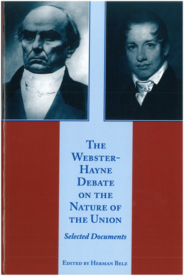 The Webster-Hayne Debate on the Nature of the Union: Selected Documents - Webster, Daniel