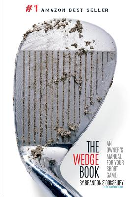 The Wedge Book: An Owner's Manual for Your Short Game - Rudy, Matthew, and Oliver, Tim, and Stooksbury, Brandon