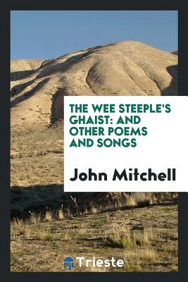 The Wee Steeple's Ghaist: And Other Poems and Songs - Mitchell, John