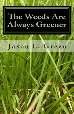 The Weeds Are Always Greener - Green, Jason L
