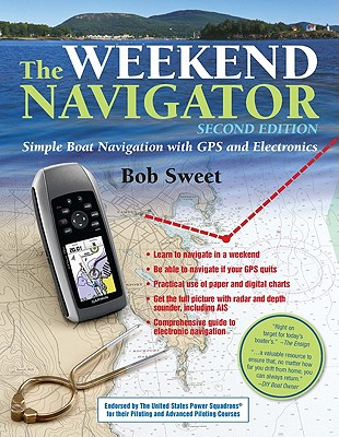 The Weekend Navigator: Simple Boat Navigation with GPS and Electronics - Sweet, Robert J