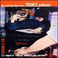 The Weekend Starts Here: Trance Anthems - Various Artists