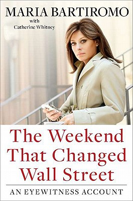 The Weekend That Changed Wall Street: An Eyewitness Account - Bartiromo, Maria, and Whitney, Catherine