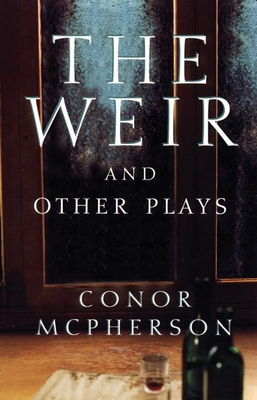 The Weir and Other Plays - McPherson, Conor