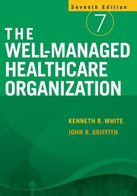 The Well-Managed Healthcare Organization - White, Kenneth R (Kenneth Ray)