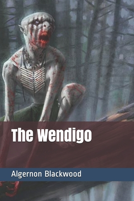 The Wendigo - Blackwood, Algernon