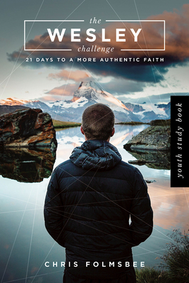 The Wesley Challenge Youth Study Book: 21 Days to a More Authentic Faith - Folmsbee, Chris