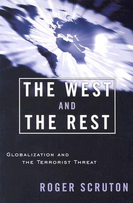 The West and the Rest: Globalization and the Terrorist Threat - Scruton, Roger