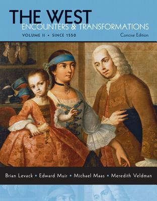 The West: Encounters & Transformations: Volume II: Since 1550 - Levack, Brian P, and Muir, Edward, Professor, and Maas, Michael