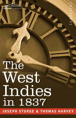 The West Indies in 1837 - Sturge, Joseph, and Harvey, Thomas