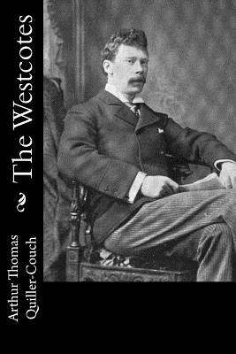The Westcotes - Quiller-Couch, Arthur Thomas, Sir