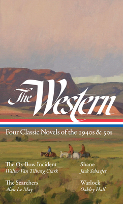 The Western: Four Classic Novels of the 1940s & 50s (Loa #331): The Ox-Bow Incident / Shane / The Searchers / Warlock - Hansen, Ron (Editor), and Clark, Walter Van Tilburg, and Schaefer, Jack