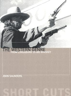 The Western Genre: From Lordsburg to Big Whiskey - Saunders, John