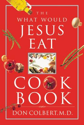 The What Would Jesus Eat Cookbook - Colbert, Don, M D