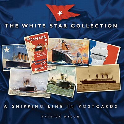 The White Star Collection: A Shipping Line in Postcards - Mylon, Patrick