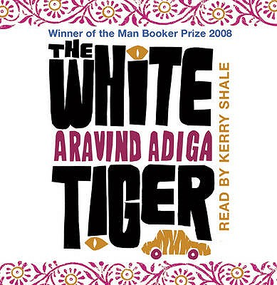 The White Tiger - Adiga, Aravind, and Shale, Kerry (Read by)