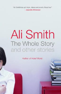 The Whole Story and Other Stories - Smith, Ali