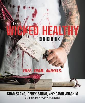 The Wicked Healthy Cookbook: Free. From. Animals. - Sarno, Chad, and Sarno, Derek, and Joachim, David