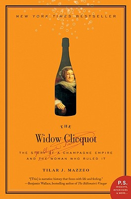 The Widow Clicquot: The Story of a Champagne Empire and the Woman Who Ruled It - Mazzeo, Tilar J