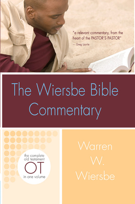 The Wiersbe Bible Commentary: Old Testament: The Complete Old Testament in One Volume - Wiersbe, Warren W, Dr.