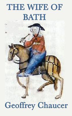 The Wife of Bath - Chaucer, Geoffrey