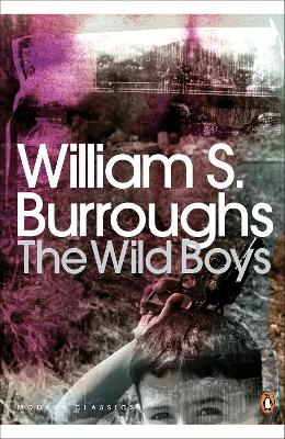 The Wild Boys: A Book of the Dead - Burroughs, William S.