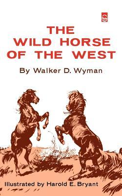 The Wild Horse of the West - Wyman, Walker D