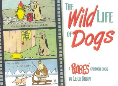 The Wild Life of Dogs: A Rubes Cartoon Book - Rubin, Leigh