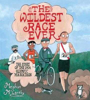 The Wildest Race Ever: The Story of the 1904 Olympic Marathon -